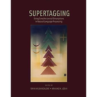 Supertagging - Using Complex Lexical Descriptions in Natural Language