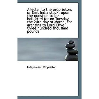 A Letter to the Proprietors of East India Stock - Upon the Question t