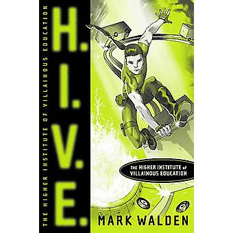 H.I.V.E. - Higher Institute of Villainous Education by Mark Walden - 9