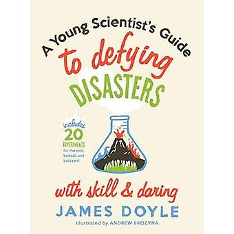 A Young Scientist's Guide to Defying Disasters with Skill and Daring -
