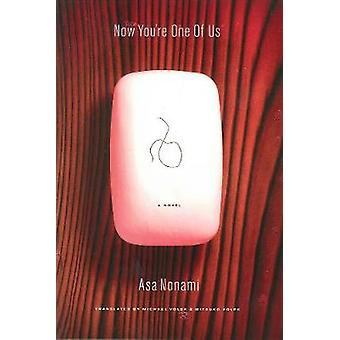 Now You're One of Us by Asa Nonami - 9781934287033 Book
