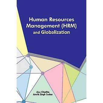 Human Resources Management (HRM) and Globalization by Anupriya Chadha