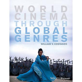World Cinema Through Global Genres by William V. Costanzo - 978111871