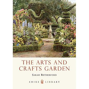 The Arts and Crafts Garden (Shire Library) (Paperback) by Rutherford Sarah