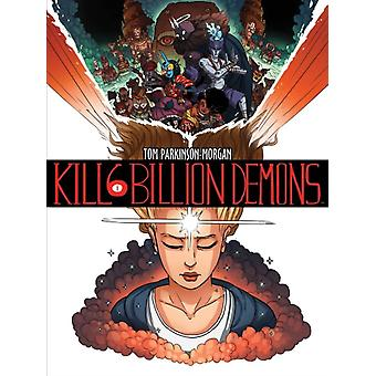 Kill 6 Billion Demons Book 1 by Parkinson-Morgan Tom