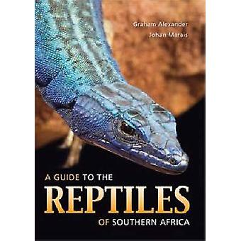A Guide to the Reptiles of Southern Africa by Graham Alexander & Johan Marais