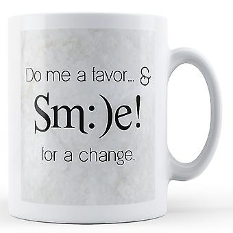 Me A Favor sourire pour un changement - Mug imprimé
