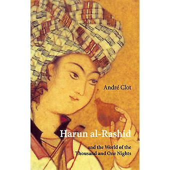 Harun Al-Rashid - and the World of the Thousand and One Nights (2nd Re