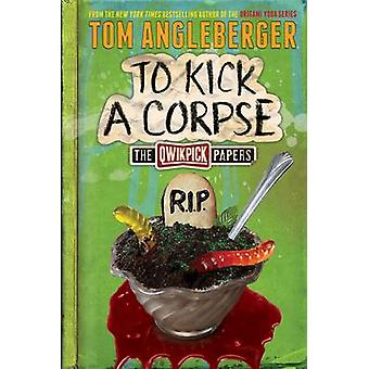 To Kick a Corpse - The Qwikpick Papers - Book Three by Tom Angleberger