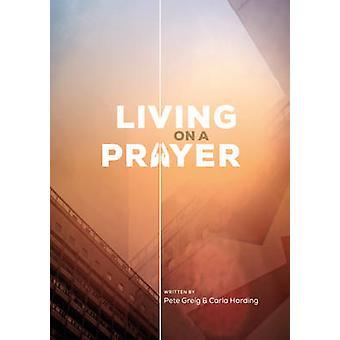 Living on a Prayer - Prayer Booklet by Pete Greig - Carla Harding - 97