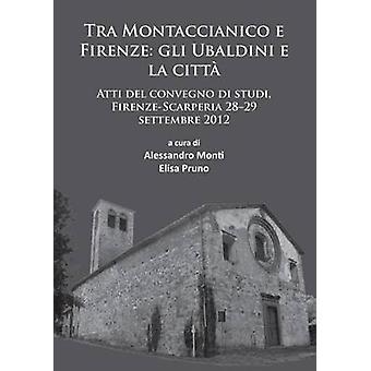 Tra Montaccianico e Firenze - Gli Ubaldini e la Cittaa  - Atti del Conv