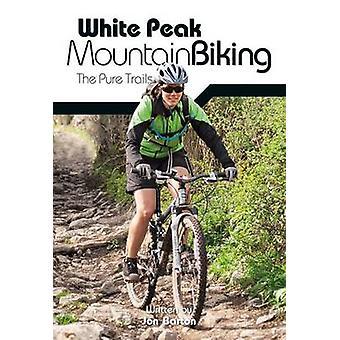 White Peak Mountain Biking - The Pure Trails (2nd edition) by Jon Bart