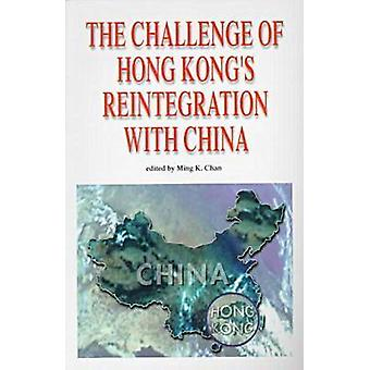 The Challenge of Hong Kong's Reintegration with China by Ming K. Chan
