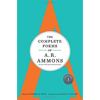 The Complete Poems of A. R. Ammons - Volume 1 1955-1977 by A. R. Ammon