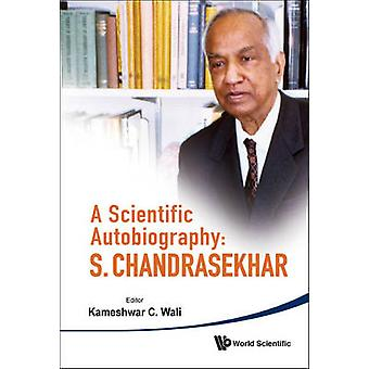 A Scientific Autobiography - S. Chandrasekhar by Kameshwar C. Wali - 9