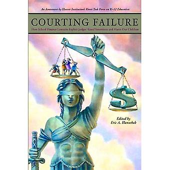 Courting Failure: How School Finance Lawsuits Exploit Judges' Good Intentions And Harm Our Children (Koret Task Force on K-12 Education)