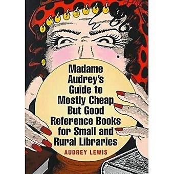 Madame Audrey's Guide to Mostly Cheap But Good Reference Books for Small and Rural Libraries (ALA Readers' Advisory)