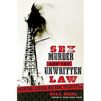 Sex, Murder, and the Unwritten Law: Courting Judicial Mayhem, Texas Style (American Liberty & Justice)