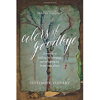 Colors of Goodbye: A Memoir of Holding On, Letting Go, and Reclaiming Joy in the Wake of Loss