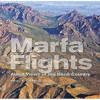 Marfa Flights: Aerial Views of Big Bend Country (Tarleton State University Southwestern Studies in the Humanities)