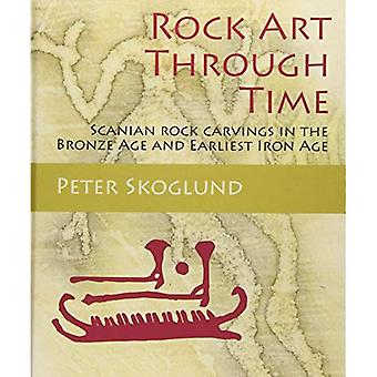 Rock Art Through Time: Scanian Rock Carvings in the Bronze Age and Earliest Iron Age (Swedish Rock Art)