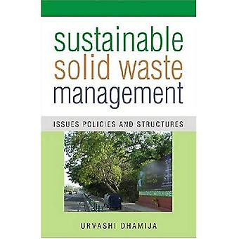 Sustainable Solid Waste Management: Issues, Policies and Structures [Illustrated]