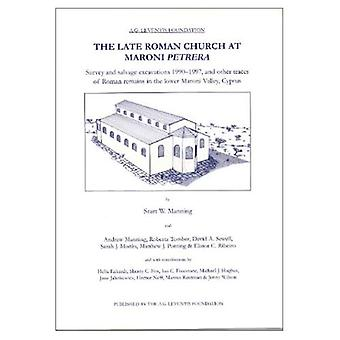 The Late Roman Church at Maroni Petrera: Survey and Salvage Excavations 1990-7, and Other Traces of Roman Remains in the Lower Maroni Valley, Cyprus