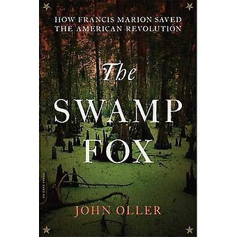 Le renard des marais: Comment Francis Marion sauvé la révolution américaine