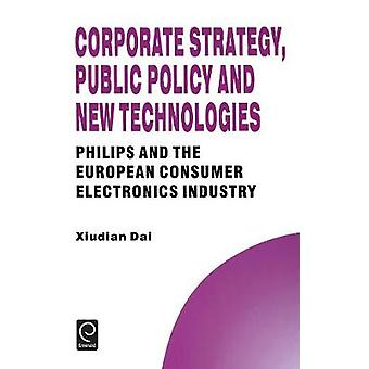 Corporate Strategy Public Policy and New Technologies by Dai & Xiudian
