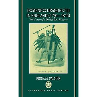 Domenico Dragonetti in England 17941846 The Career of a Double Bass Virtuoso by Palmer & Fiona M.