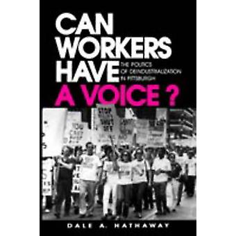 Arbeitnehmer lassen eine Stimme die Politik der Deindustrialisierung in Pittsburgh von Hathaway & Dale A. möchte