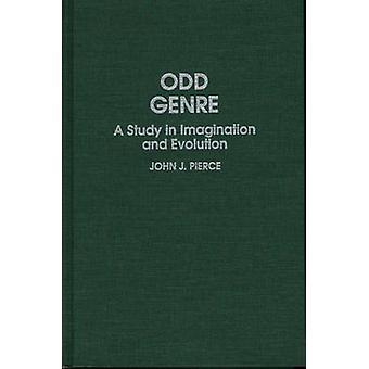Odd Genre A Study in Imagination and Evolution by Pierce & John J.