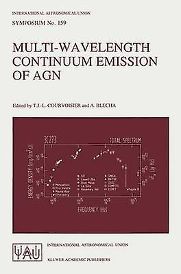 MultiWavelength Continuum Emission of AGN  Proceedings of the 159th Symposium of the International Astronomical Union Held in Geneva Switzerland August 30September 3 1993 by Courvoisier & T.J.L.