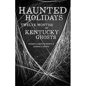 Haunted Vacanze dodici mesi di Kentucky fantasmi di Brown & Roberta Simpson