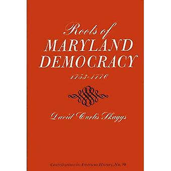 Røttene til Maryland demokrati 17531776 av Skaggs & David Curtis