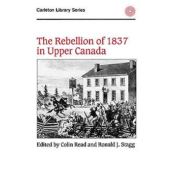 The Rebellion of 1837 in Upper Canada by ReadStagg