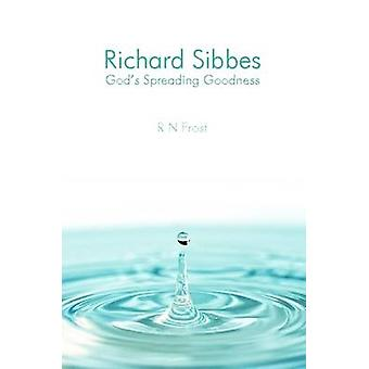 Richard Sibbes Gods Spreading Goodness by Frost & R N
