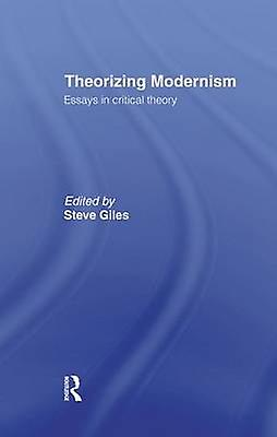Theorizing Modernisms  Essays in Critical Theory by Giles & Steve