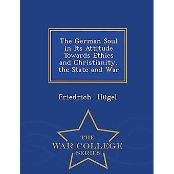 Die deutsche Seele in seiner Haltung gegenüber der Ethik und das Christentum dem Staat und Krieg War College-Serie von Hgel & Friedrich