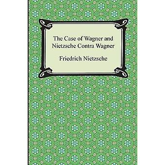 The Case of Wagner and Nietzsche Contra Wagner by Nietzsche & Friedrich Wilhelm