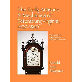 Los principios mecánicos de artesanos de Petersburg Virginia 16071860 la construcción de una comunidad marítima MultiCultural por Seagrave y Ronald Roy