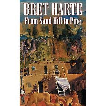 Från Sand Hill till tall av Bret Harte Fiction Westerns historiska noveller av Harte & Bret