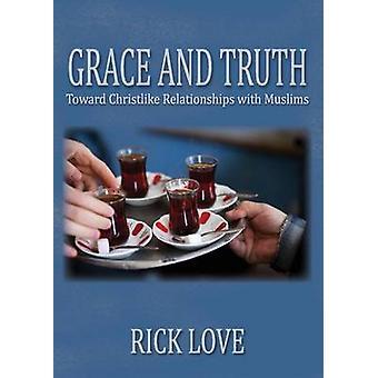 Grâce et vérité vers Christ relations avec les musulmans par amour & Rick