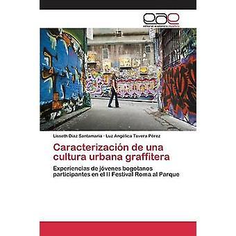 Caracterizacin de una cultura urbana graffitera by Daz Santamara Lisseth