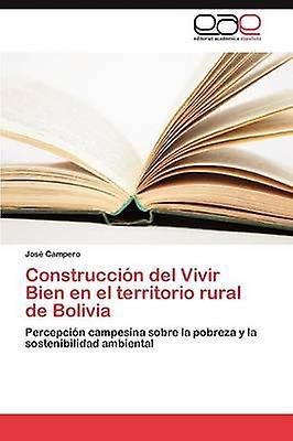 Construccion del Vivir Bien En El Territorio Rural de Bolivia by Campero Jose