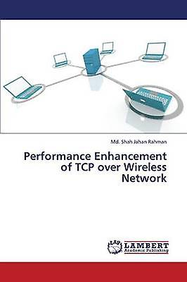 Perforhommece Enhancement of TCP over Wireless Network by Rahhomme Md. Shah Jahan