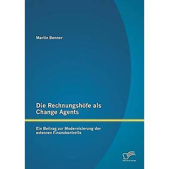 Die Rechnungshfe als Change Agents Ein Beitrag zur Modernisierung der externen Finanzkontrolle by Benner & Martin