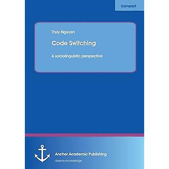 Code Switching A sociolinguistic perspective by Nguyen & Thuy