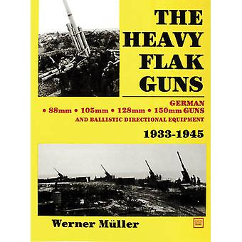 The Heavy Flak Guns 19331945 by Werner Muller
