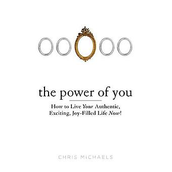 Power of You - How to Live Your Authentic - Exciting - Joy-Filled Life